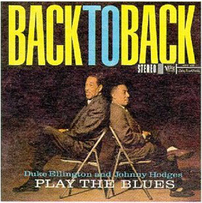 Play the Blues Back to Back - DUKE ELLINGTON AND JOHNNY HODGES